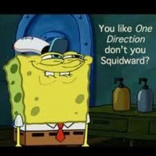 Squidward might like 1 Direction... o.o